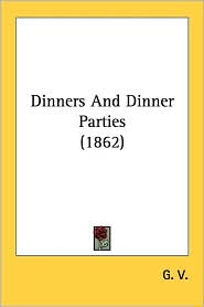 Dinners and Dinner Parties (1862) - V. G. V.