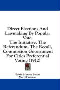 Direct Elections and Lawmaking by Popular Vote: The Initiative, the Referendum, the Recall, Commission Government for Cities Preferential Voting (1912