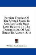 Foreign Treaties of the United States in Conflict with State Laws Relative to the Transmission of Real Estate to Aliens (1871)