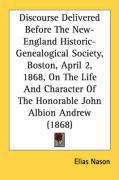 Discourse Delivered Before the New-England Historic-Genealogical Society, Boston, April 2, 1868, on the Life and Character of the Honorable John Albio