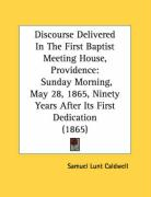 Discourse Delivered in the First Baptist Meeting House, Providence: Sunday Morning, May 28, 1865, Ninety Years After Its First Dedication (1865)