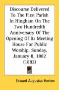Discourse Delivered to the First Parish in Hingham on the Two Hundredth Anniversary of the Opening of Its Meeting House for Public Worship, Sunday, Ja