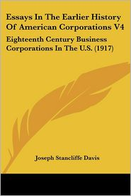 Essays in the Earlier History of American Corporations V4: Eighteenth Century Business Corporations in the U.S. (1917)
