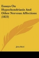 Essays on Hypochondriasis and Other Nervous Affections (1823) - John Reid