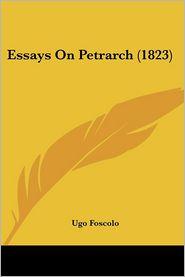 Essays on Petrarch (1823) - Ugo Foscolo