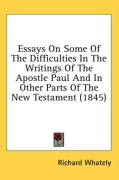Essays on Some of the Difficulties in the Writings of the Apostle Paul and in Other Parts of the New Testament (1845)