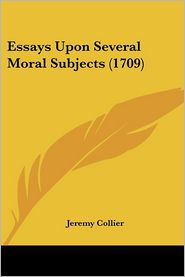 Essays Upon Several Moral Subjects (1709) - Jeremy Collier