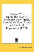 Essays V3: Upon the Law of Evidence, New Trials, Special Verdicts, Trials at Bar and Repleaders (1789)