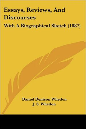 Essays, Reviews, and Discourses: With a Biographical Sketch (1887) - Daniel Denison Whedon