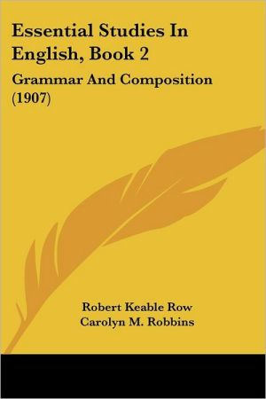 Essential Studies in English, Book 2: Grammar and Composition (1907) - Robert Keable Row, Carolyn M. Robbins