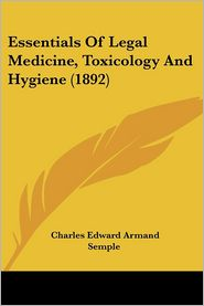 Essentials of Legal Medicine, Toxicology and Hygiene (1892) - Charles Edward Armand Semple