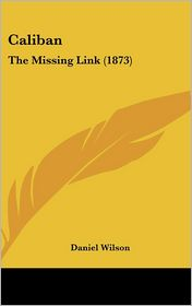 Caliban: The Missing Link (1873) - Daniel Wilson