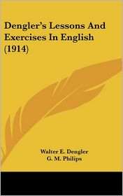 Dengler's Lessons and Exercises in English (1914) - Walter E. Dengler, G.M. Philips (Introduction)