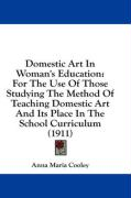 Domestic Art in Woman's Education: For the Use of Those Studying the Method of Teaching Domestic Art and Its Place in the School Curriculum (1911)