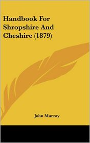 Handbook for Shropshire and Cheshire (1879) - John Murray
