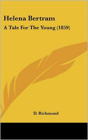 Helena Bertram: A Tale for the Young (1859) - D. Richmond