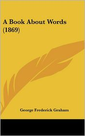 A Book about Words (1869) - George Frederick Graham