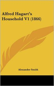 Alfred Hagart's Household V1 (1866) - Alexander Smith
