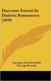 Duecento Sonetti in Dialetto Romanesco (1870) - Giuseppe Gioachino Belli, Foreword by Di Luigi Morandi