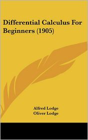 Differential Calculus for Beginners (1905) - Alfred Lodge, Oliver Lodge (Introduction)