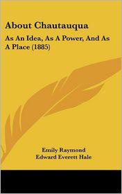 About Chautauqua: As an Idea, as a Power, and as a Place (1885) - Emily Raymond, Edward Everett Hale (Introduction)