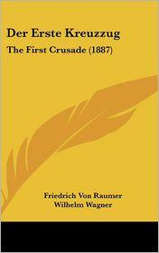 Der Erste Kreuzzug: The First Crusade (1887) - Friedrich Von Raumer, Wilhelm Wagner (Editor)