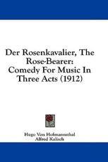 Der Rosenkavalier, the Rose-Bearer - Hugo Von Hofmannsthal