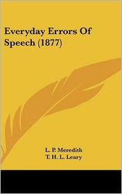 Everyday Errors of Speech (1877) - L.P. Meredith, T.H.L. Leary (Editor)