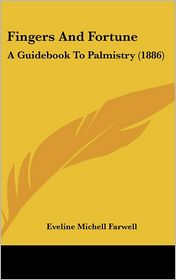 Fingers and Fortune: A Guidebook to Palmistry (1886) - Eveline Michell Farwell