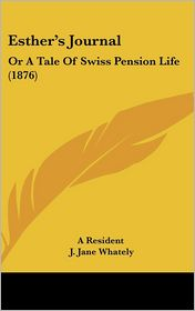 Esther's Journal: Or a Tale of Swiss Pension Life (1876) - Resident A. Resident, Foreword by J. Jane Whately