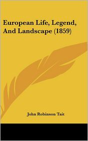 European Life, Legend, and Landscape (1859) - John Robinson Tait