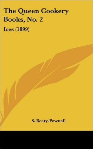 The Queen Cookery Books, No. 2: Ices (1899) - S. Beaty-Pownall