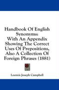 Handbook of English Synonyms: With an Appendix Showing the Correct Uses of Prepositions, Also a Collection of Foreign Phrases (1881)