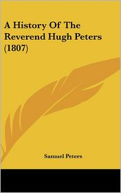 A History of the Reverend Hugh Peters (1807) - Samuel Peters