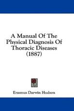 A Manual of the Physical Diagnosis of Thoracic Diseases (1887) - Erasmus Darwin Hudson