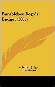 Bumblebee Bogo's Budget (1887) - Retired Judge A. Retired Judge, Alice Havers (Illustrator)