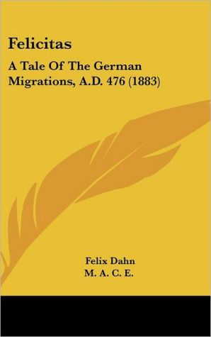 Felicitas: A Tale of the German Migrations, A.D. 476 (1883)