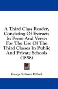 A Third Class Reader, Consisting of Extracts in Prose and Verse: For the Use of the Third Classes in Public and Private Schools (1858)