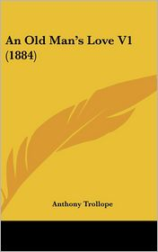 An Old Man's Love V1 (1884) - Anthony Trollope