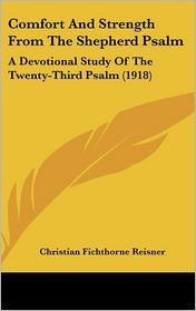 Comfort and Strength from the Shepherd Psalm: A Devotional Study of the Twenty-Third Psalm (1918) - Christian Fichthorne Reisner