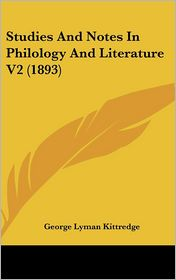 Studies and Notes in Philology and Literature V2 (1893) - George Lyman Kittredge