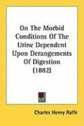 On the Morbid Conditions of the Urine Dependent Upon Derangements of Digestion (1882)