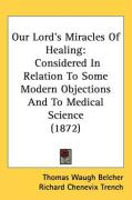 Our Lord's Miracles of Healing: Considered in Relation to Some Modern Objections and to Medical Science (1872)