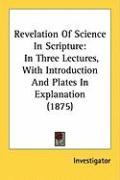 Revelation of Science in Scripture: In Three Lectures, with Introduction and Plates in Explanation (1875)