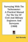 Surveying with the Tacheometer: A Practical Manual for the Use of Civil and Military Engineers and Surveyors (1900)