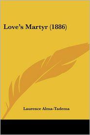 Love's Martyr (1886) - Laurence Alma-Tadema