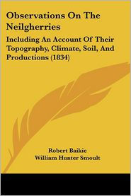 Observations On The Neilgherries - Robert Baikie, William Hunter Smoult (Editor)