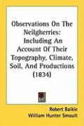 Observations on the Neilgherries: Including an Account of Their Topography, Climate, Soil, and Productions (1834)