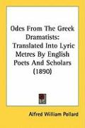 Odes from the Greek Dramatists: Translated Into Lyric Metres by English Poets and Scholars (1890)