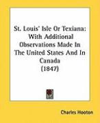 St. Louis' Isle or Texiana: With Additional Observations Made in the United States and in Canada (1847)